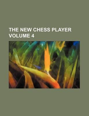 The New Chess Player Volume 4