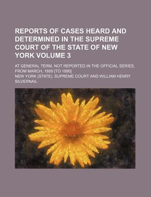 Reports of Cases Heard and Determined in the Supreme Court of the State of New York; At General Term, Not Reported in the Official Series, from March, 1889 [To 1890] Volume 3