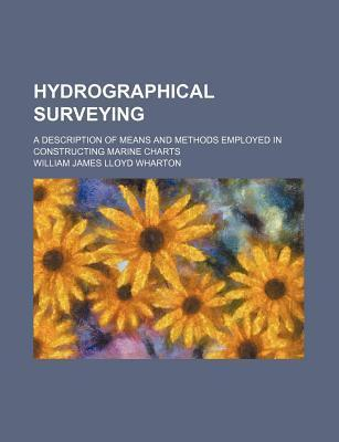 Hydrographical Surveying; A Description of Means and Methods Employed in Constructing Marine Charts