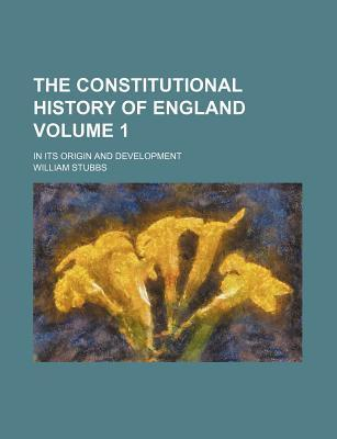The Constitutional History of England; In Its Origin and Development Volume 1