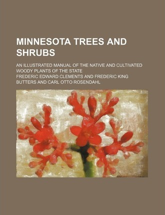 Minnesota Trees and Shrubs; An Illustrated Manual of the Native and Cultivated Woody Plants of the State