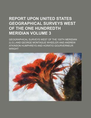 Report Upon United States Geographical Surveys West of the One Hundredth Meridian Volume 3