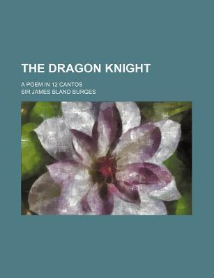 The Dragon Knight; A Poem in 12 Cantos