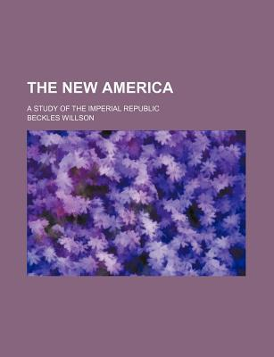 The New America; A Study of the Imperial Republic