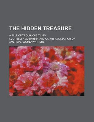 The Hidden Treasure; A Tale of Troublous Times