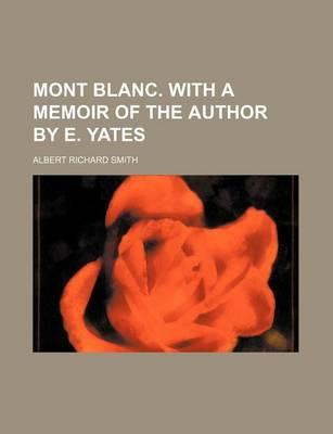 Mont Blanc. with a Memoir of the Author by E. Yates