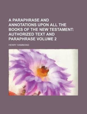 A Paraphrase and Annotations Upon All the Books of the New Testament; Authorized Text and Paraphrase Volume 2