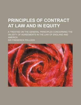 Principles of Contract at Law and in Equity; A Treatise on the General Principles Concerning the Validity of Agreements in the Law of England and Amer