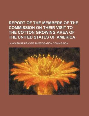 Report of the Members of the Commission on Their Visit to the Cotton Growing Area of the United States of America