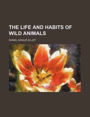The Life and Habits of Wild Animals