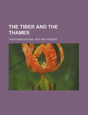 The Tiber and the Thames; Their Associations, Past and Present