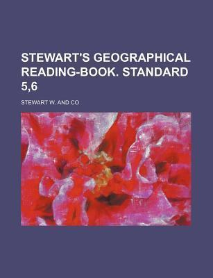 Stewart's Geographical Reading-Book. Standard 5,6