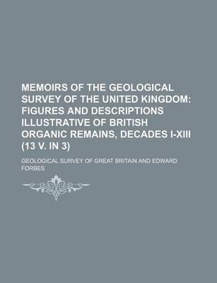 Memoirs of the Geological Survey of the United Kingdom; Figures and Descriptions Illustrative of British Organic Remains, Decades I-XIII (13 V. in 3)
