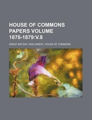 House of Commons Papers Volume 1878-1879