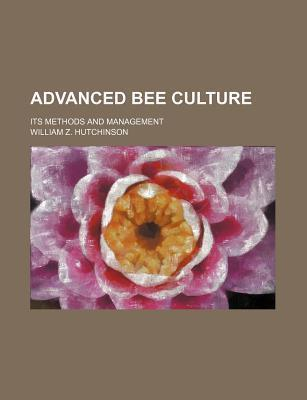 Advanced Bee Culture; Its Methods and Management