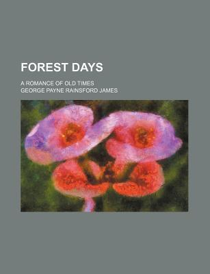 Forest Days; A Romance of Old Times