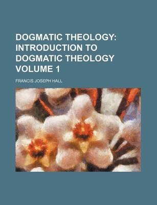 Dogmatic Theology; Introduction to Dogmatic Theology Volume 1