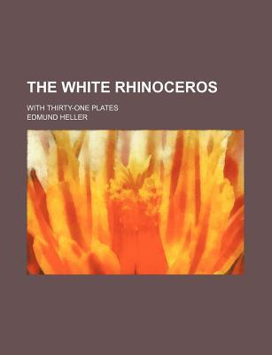 The White Rhinoceros; With Thirty-One Plates