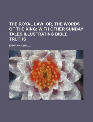 The Royal Law; Or, the Words of the King with Other Sunday Tales Illustrating Bible Truths