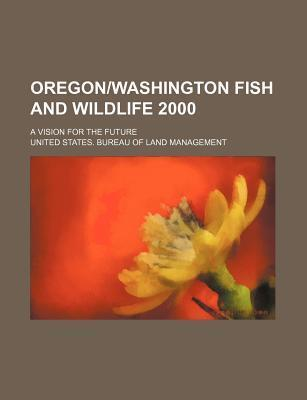 Oregon-Washington Fish and Wildlife 2000; A Vision for the Future