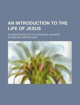 An Introduction to the Life of Jesus; An Investigation of the Historical Sources