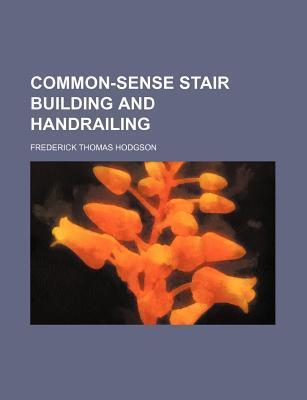 Common-Sense Stair Building and Handrailing