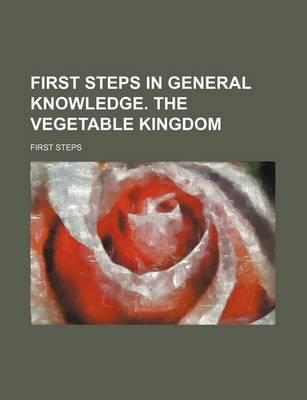 First Steps in General Knowledge. the Vegetable Kingdom