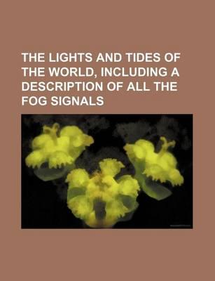 The Lights and Tides of the World, Including a Description of All the Fog Signals