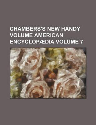 Chambers's New Handy Volume American Encyclopaedia Volume 7