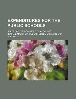 Expenditures for the Public Schools; Report of the Committee on Accounts