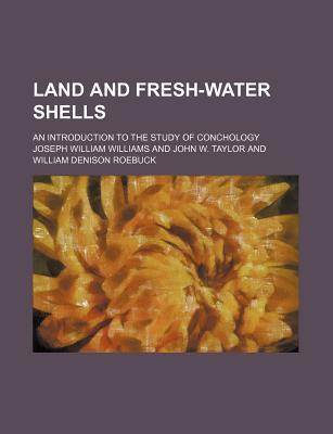 Land and Fresh-Water Shells; An Introduction to the Study of Conchology