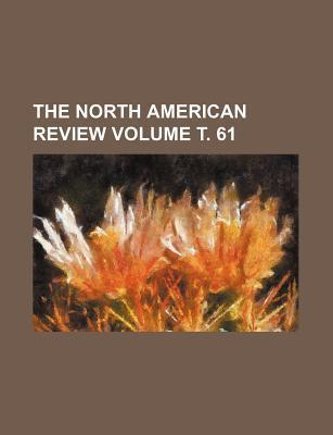 The North American Review Volume . 61