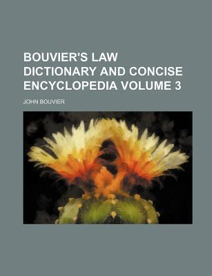 Bouvier's Law Dictionary and Concise Encyclopedia Volume 3