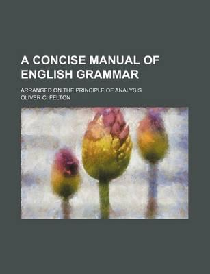 A Concise Manual of English Grammar; Arranged on the Principle of Analysis
