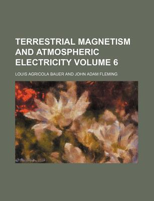 Terrestrial Magnetism and Atmospheric Electricity Volume 6