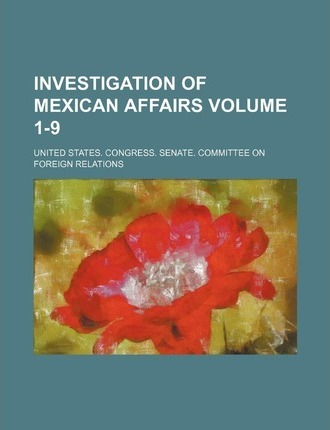 Investigation of Mexican Affairs Volume 1-9