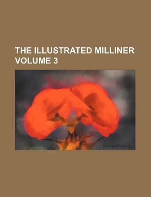 The Illustrated Milliner Volume 3