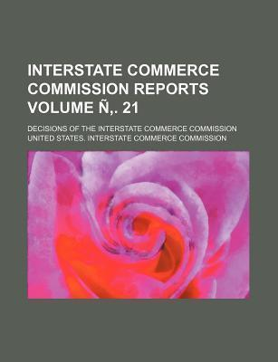 Interstate Commerce Commission Reports; Decisions of the Interstate Commerce Commission Volume N . 21