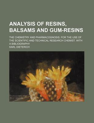 Analysis of Resins, Balsams and Gum-Resins; The Chemistry and Pharmacognosis. for the Use of the Scientific and Technical Research Chemist. with a Bibliography