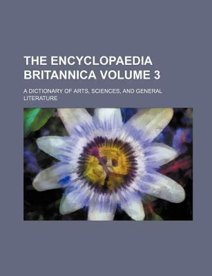 The Encyclopaedia Britannica; A Dictionary of Arts, Sciences, and General Literature Volume 3