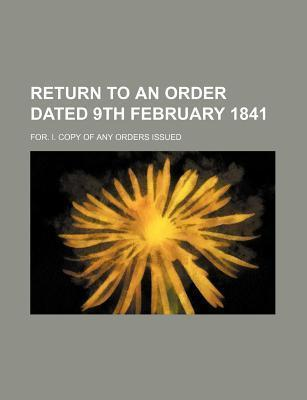 Return to an Order Dated 9th February 1841; For. I. Copy of Any Orders Issued
