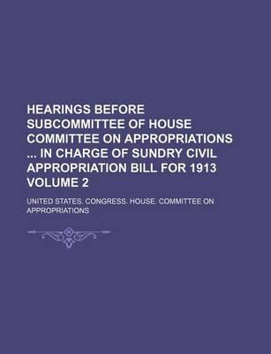 Hearings Before Subcommittee of House Committee on Appropriations in Charge of Sundry Civil Appropriation Bill for 1913 Volume 2