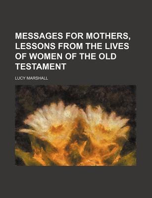 Messages for Mothers, Lessons from the Lives of Women of the Old Testament