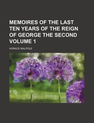 Memoires of the Last Ten Years of the Reign of George the Second Volume 1