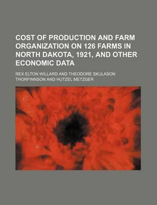 Cost of Production and Farm Organization on 126 Farms in North Dakota, 1921, and Other Economic Data