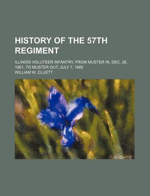 History of the 57th Regiment; Illinois Voluteer Infantry, from Muster In, Dec. 26, 1861, to Muster Out, July 7, 1865