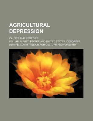Agricultural Depression; Causes and Remedies