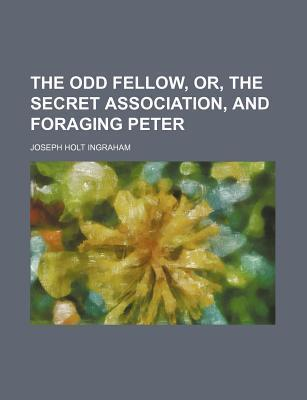 The Odd Fellow, Or, the Secret Association, and Foraging Peter