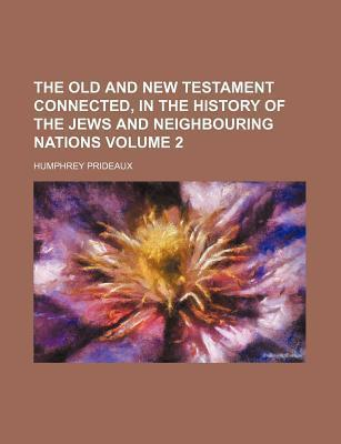 The Old and New Testament Connected, in the History of the Jews and Neighbouring Nations Volume 2