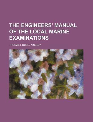 The Engineers' Manual of the Local Marine Examinations